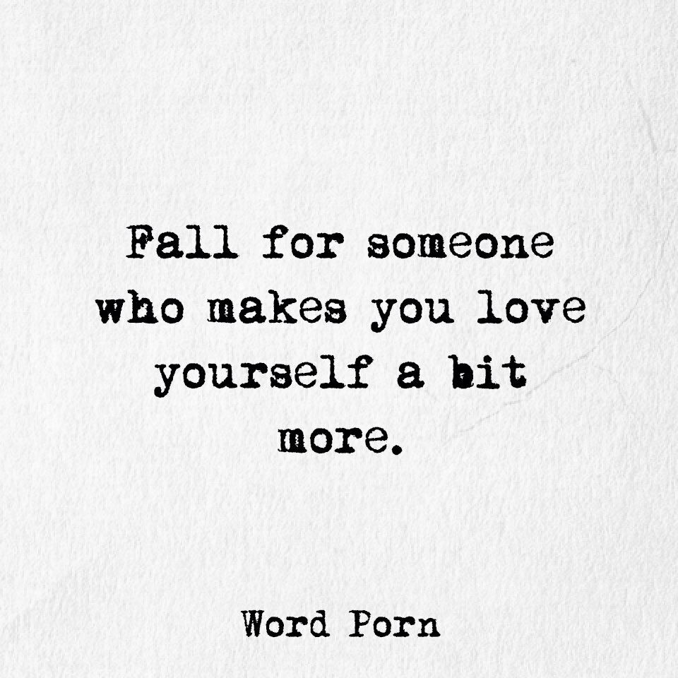 Falling For Someone Quotes Fall for someone who makes you love yourself more. | truee  Falling For Someone Quotes