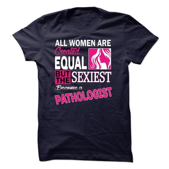 All women are created equal but the sexiest become a Pathologist T Shirts, Hoodies, Sweatshirts. CHECK PRICE ==► https://www.sunfrog.com/LifeStyle/All-women-are-created-equal-but-the-sexiest-become-a-Pathologist.html?41382
