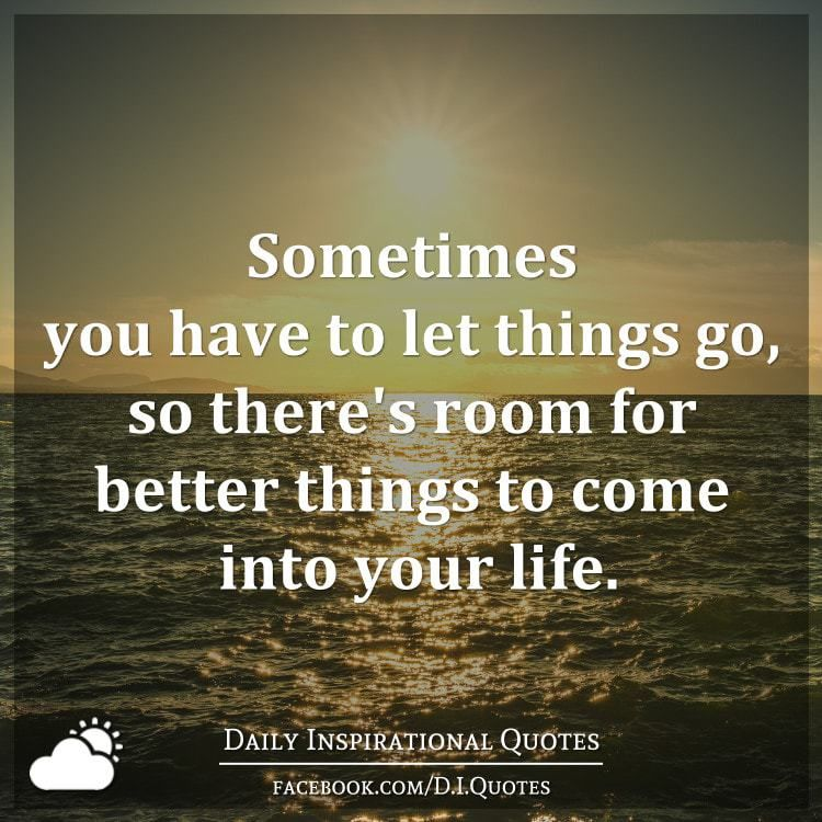 Sometimes you have to let things go, so there\'s room for ...
