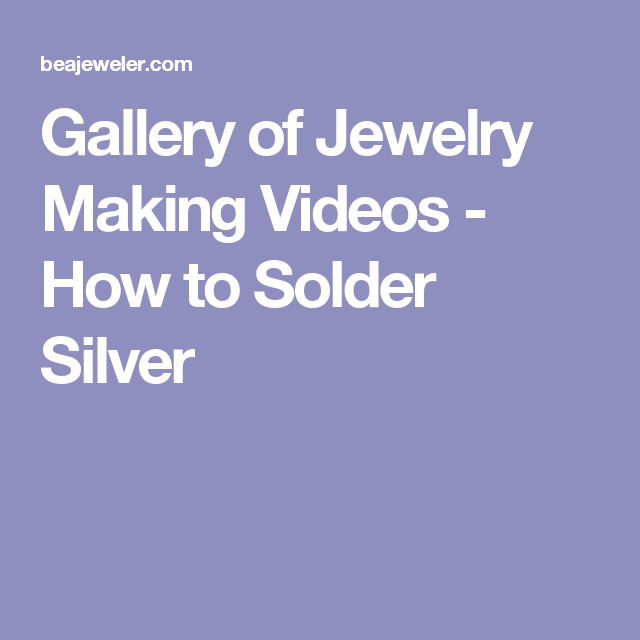 Gallery of Jewelry Making Videos - How to Solder Silver