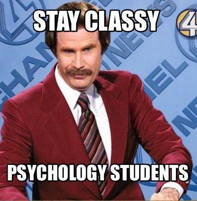 17d89765123ec643e3a5680d36518249 meme creator stay classy psychology students meme generator at