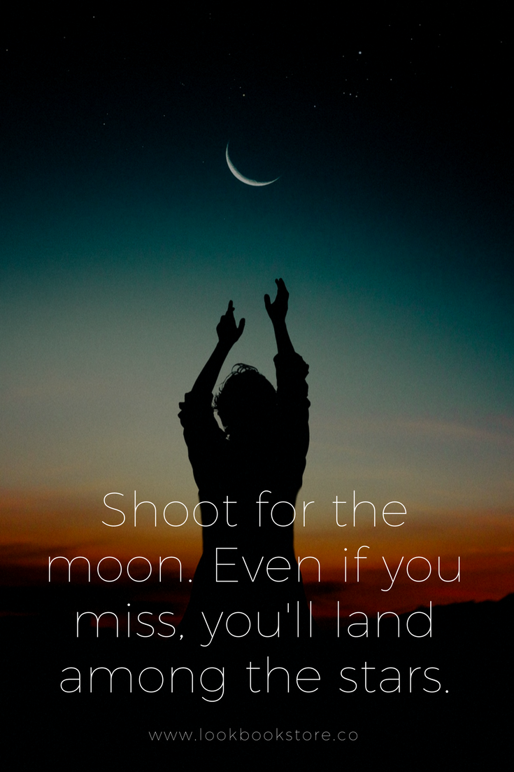 Inspirational Quotes Shoot For The Moon Even If You Miss Youll