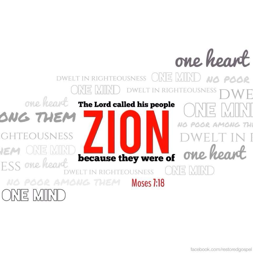 And the Lord called his people Zion, because they were of one heart ...