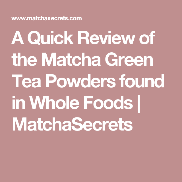 A Quick Review Of The Matcha Green Tea Powders Found In