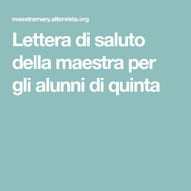 Lettera Di Saluto Della Maestra Per Gli Alunni Di Quinta Lettera Salute Istruzione