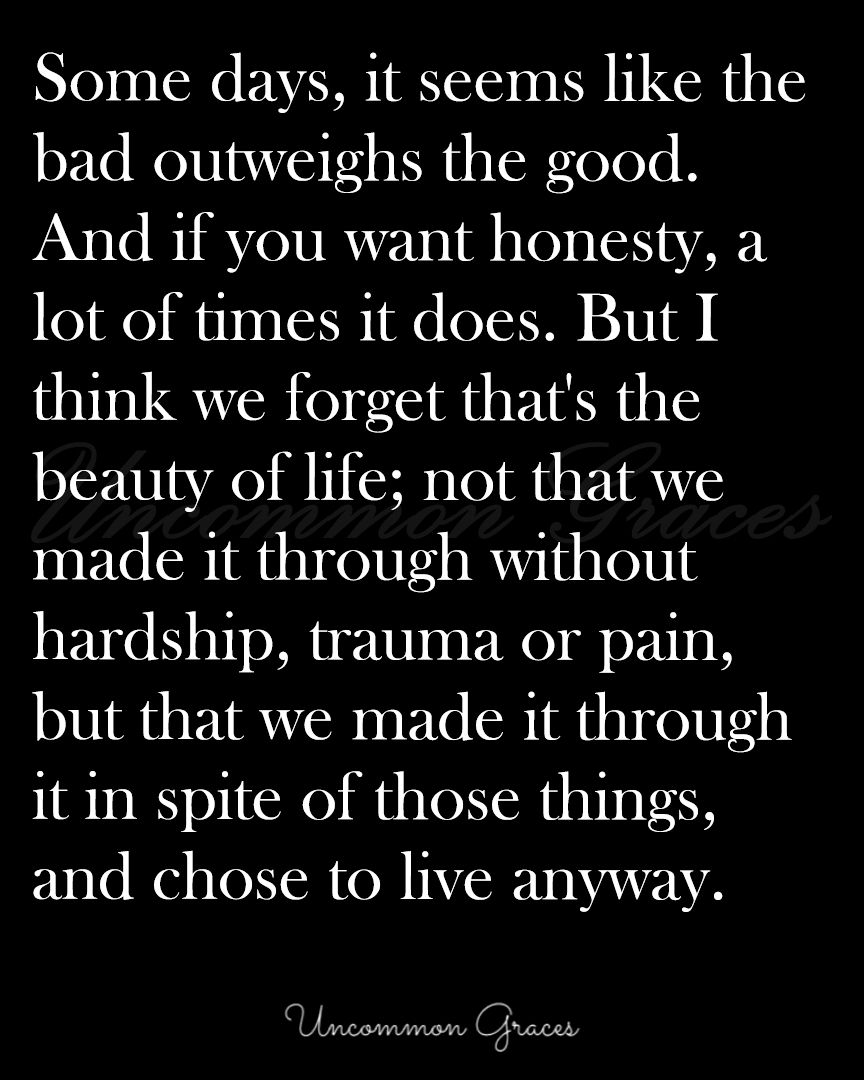 When The Bad Outweighs The Good Inspirational Quotes Motivation Words Of Wisdom True Words