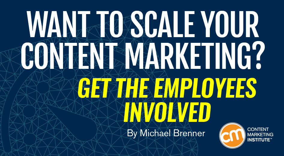Want To Scale Your Content Marketing Get The Employees Involved Https Contentmarket Content Marketing Institute Content Marketing Content Marketing Strategy