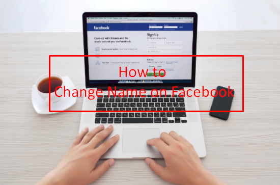 Change Name Of Facebook Account How to change name