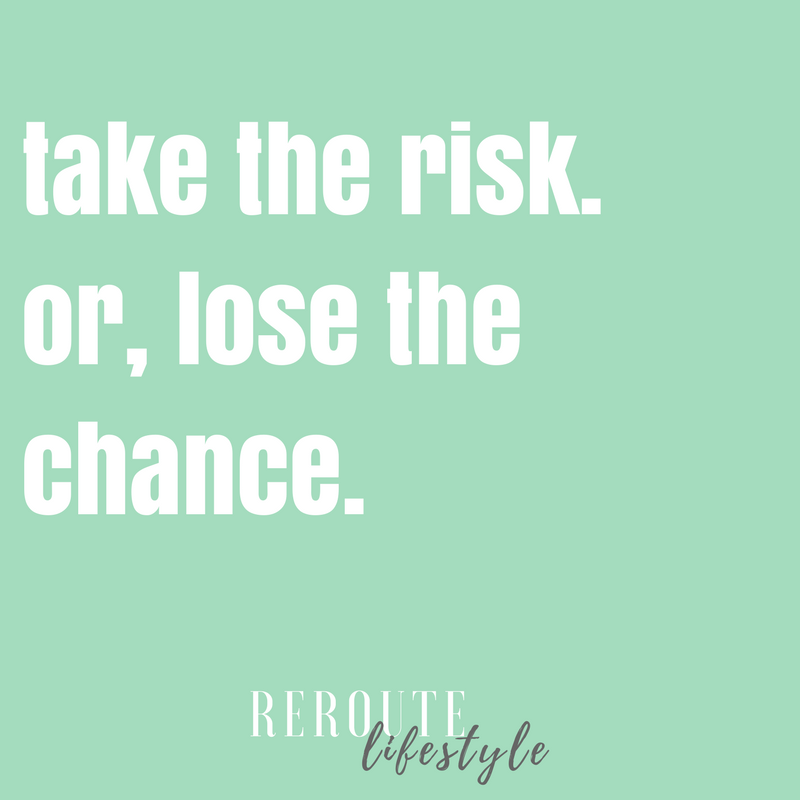 Take The Risk Or Lose The Chance Reroute Lifestyle Inspirational