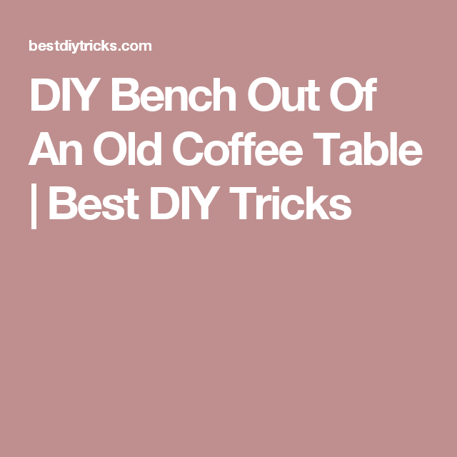 DIY Bench Out Of An Old Coffee Table | Best DIY Tricks