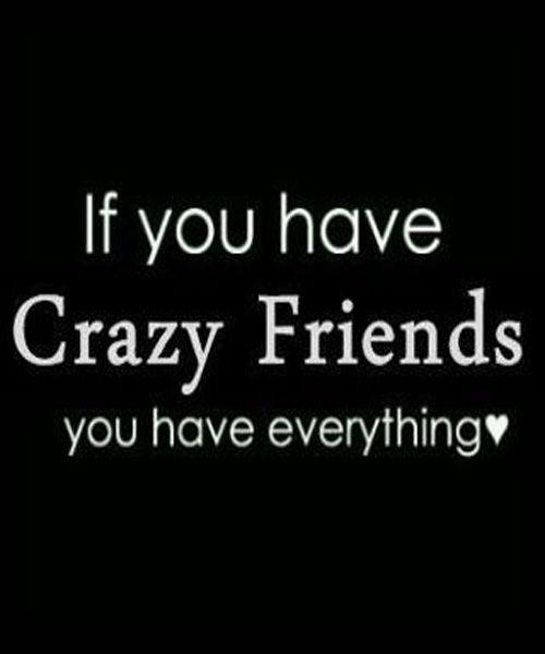 Crazy Friends True Friendship Quote Quotes Pinterest