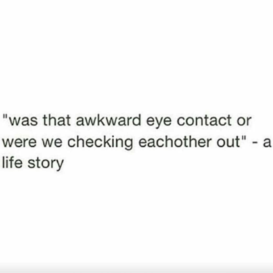 But Usually It S Just An Awkward Eye Contact Or Tunes Out They Were Checking Out My Friend Next To Me Funny Quotes Crush Quotes Funny Crush Quotes