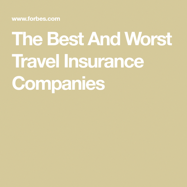 The Best And Worst Travel Insurance Companies Travelinsurancereviews Travel Insurance Companies Travel Insurance Travel Health Insurance