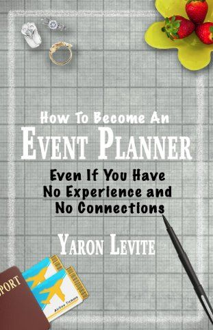 Become an event planner even if you have no experience and no amazon become an event planner even if you have no experience and no connections a short step by step blueprint to a new career in event and malvernweather Choice Image