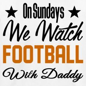 On Sundays We Watch Footbal With Daddy Football With Daddy Sport Sunday Football Day Football Sunday Daddy Watch Design