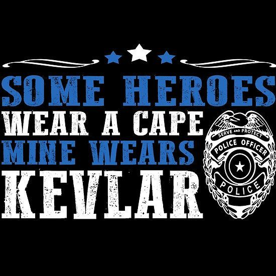 Police Officer Quotes: Police Officer Some Heroes Wear A Cape Mine Wears Kevlar