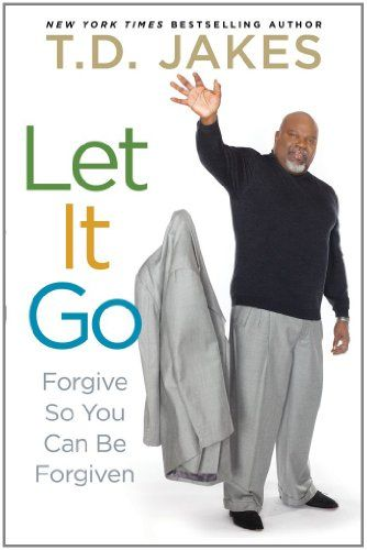 """T.D. Jakes Releases New Book, """"LET IT GO: Forgive So You Can Be #Forgiven"""" #book #goodread"""