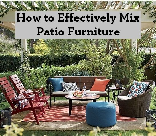 How To Effectively Mix Patio Furniture Entertaining Design Outdoor Furniture Style Patio Backyard Patio Furniture