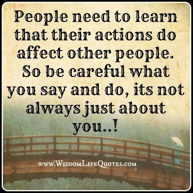 Your actions affect others | Quotes | Action quotes, Life