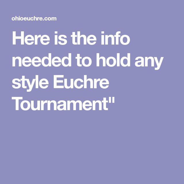 Here Is The Info Needed To Hold Any Style Euchre Tournament