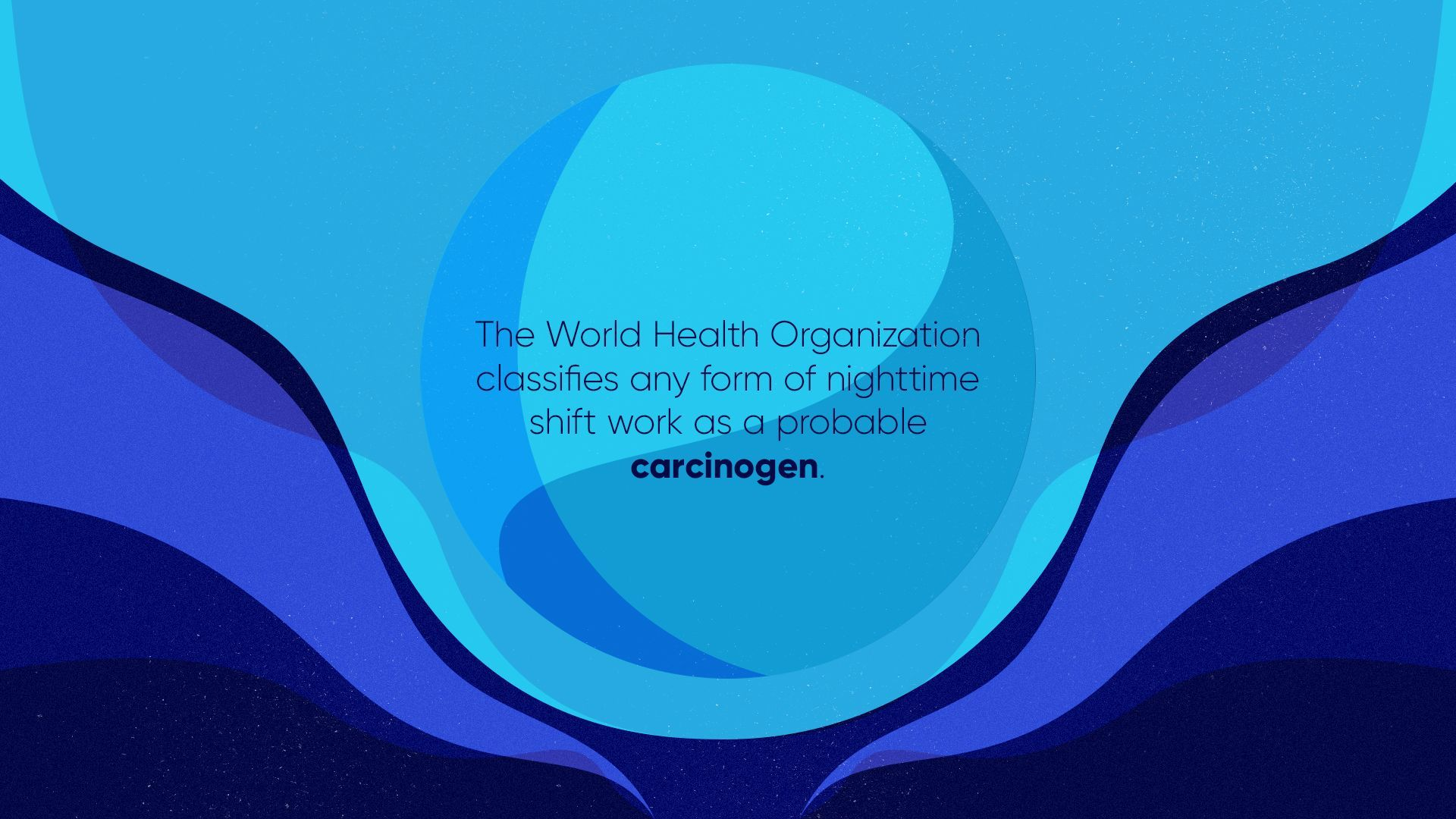 The World Health Organization Classifies Any Form Of Nighttime Shift Work As A Probable Carcinogen S Health Organizations Shift Work World Health Organization