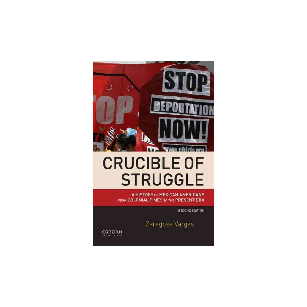 Crucible of Struggle : A History of Mexican Americans from Colonial Times to the Present Era (Paperback)