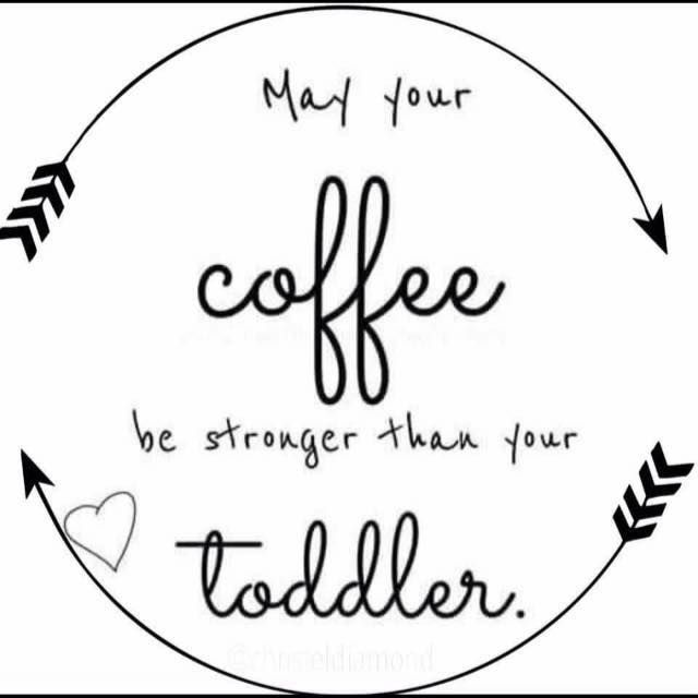 May Your Coffee Be Stronger Than Your Toddler | Toddler quotes ... #mayYourCoffeeBeStrongQuote