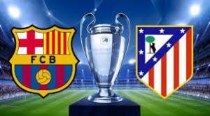 Barca Vs Atletico Atlético Madrid Champions League Barcelona Vs Atletico Madrid