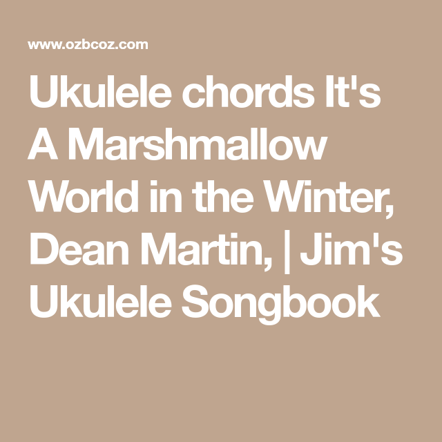 ukulele chords it 39 s a marshmallow world in the winter dean martin jim 39 s ukulele songbook