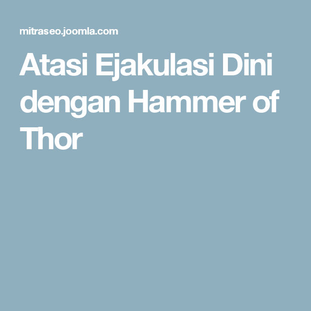atasi ejakulasi dini dengan hammer of thor thor