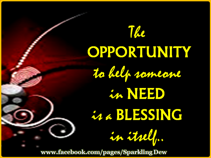 "•★•  ""The opportunity to help someone in need is a BLESSING in itself.""  •ღ♫♥Ƹ̵̡Ӝ̵̨̄Ʒ♥♫ღ•"