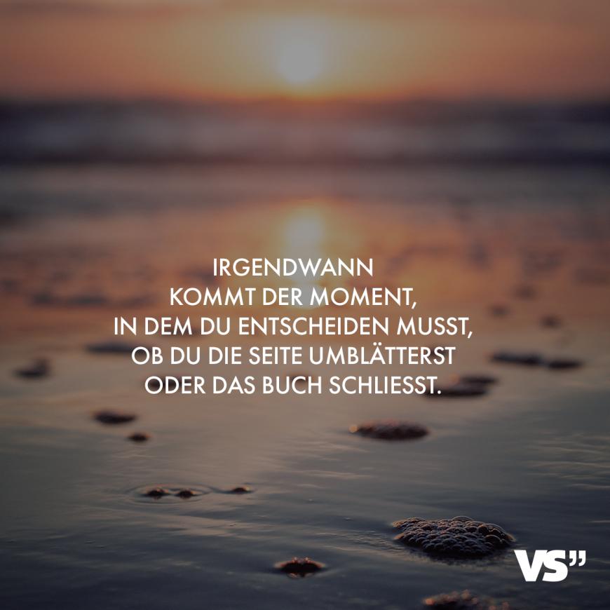 Visual Statements®️ Irgendwann kommt der Moment, in dem du entscheiden musst,.