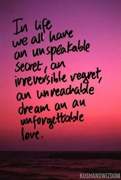 In life we all have an unspeakable secret, an irreversible regret ...