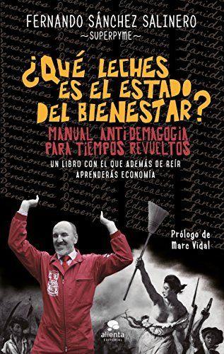 ¿Qué leches es el Estado del Bienestar?: Manual anti-demagogia para tiempos revueltos de Fernando Sánchez Salinero, http://www.amazon.es/dp/B00OCEKWD0/ref=cm_sw_r_pi_dp_8wzSub1485XEP