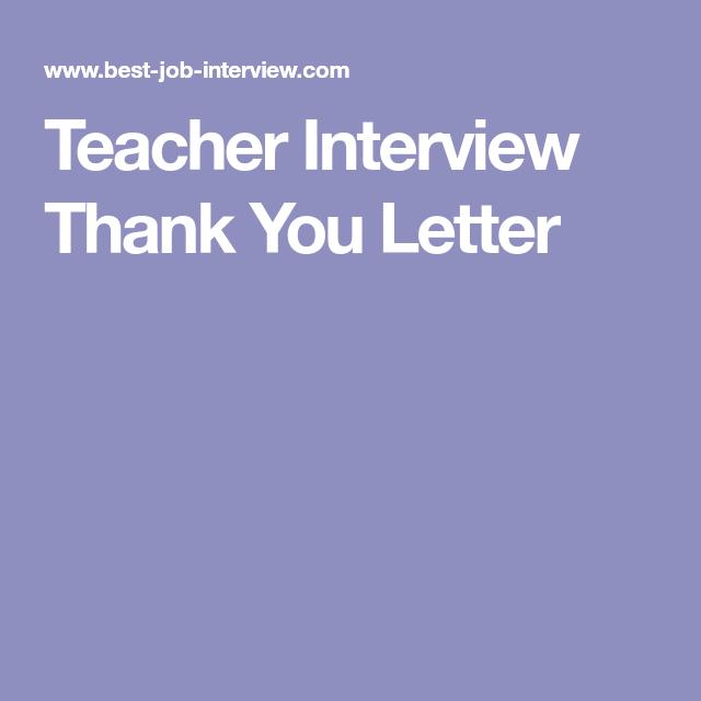 Teacher Interview Thank You Letter  Teacher Interviews