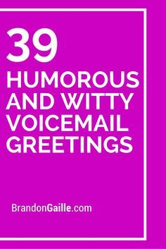39 Humorous And Witty Voicemail Greetings Funny Voicemail Greetings Voicemail Greeting Funny Text Messages