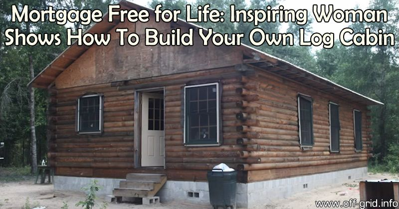 Mortgage Free For Life: Inspiring Woman Shows How To Build Your Own Log  Cabin   Off Grid
