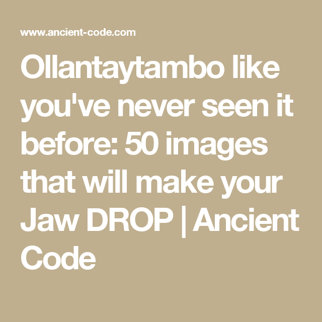 Ollantaytambo like you've never seen it before: 50 images that will make your Jaw DROP   Ancient Code