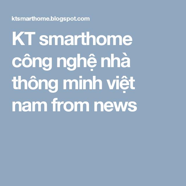 KT smarthome công nghệ nhà thông minh việt nam  from news