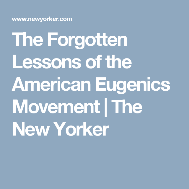 The Forgotten Lessons Of The American Eugenics Movement Lesson Movement Marriage Therapy
