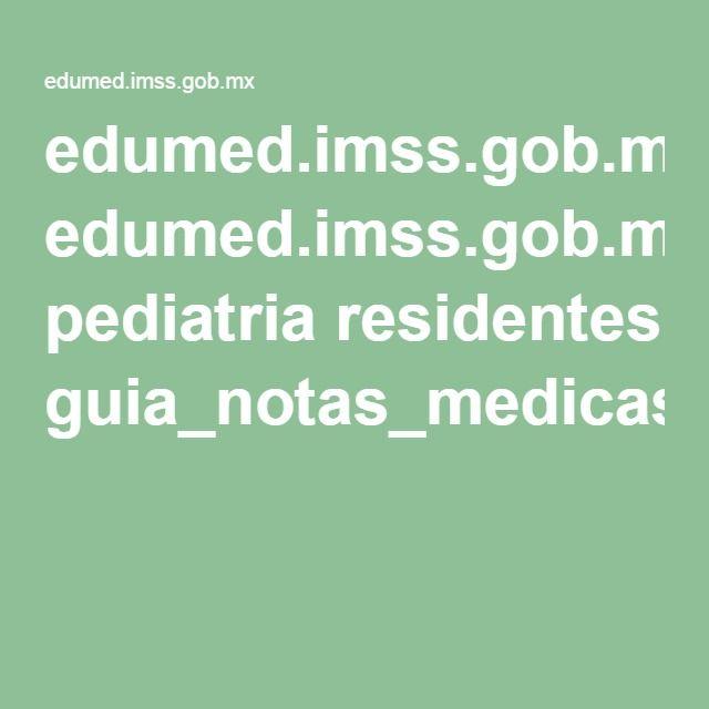 edumed.imss.gob.mx pediatria residentes guia_notas_medicas.pdf