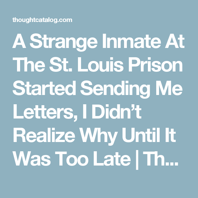 A Strange Inmate At The St Louis Prison Started Sending Me