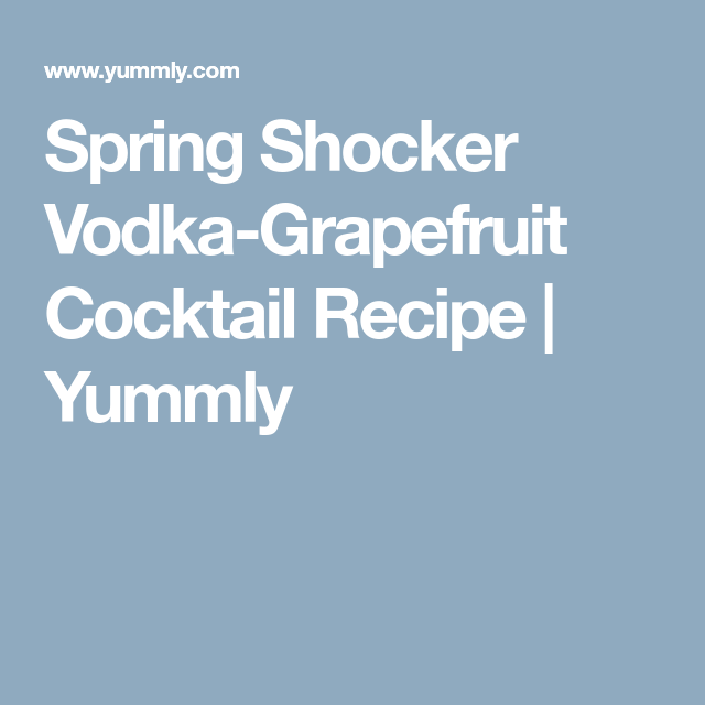Spring Shocker Vodka-Grapefruit Cocktail Recipe | Yummly
