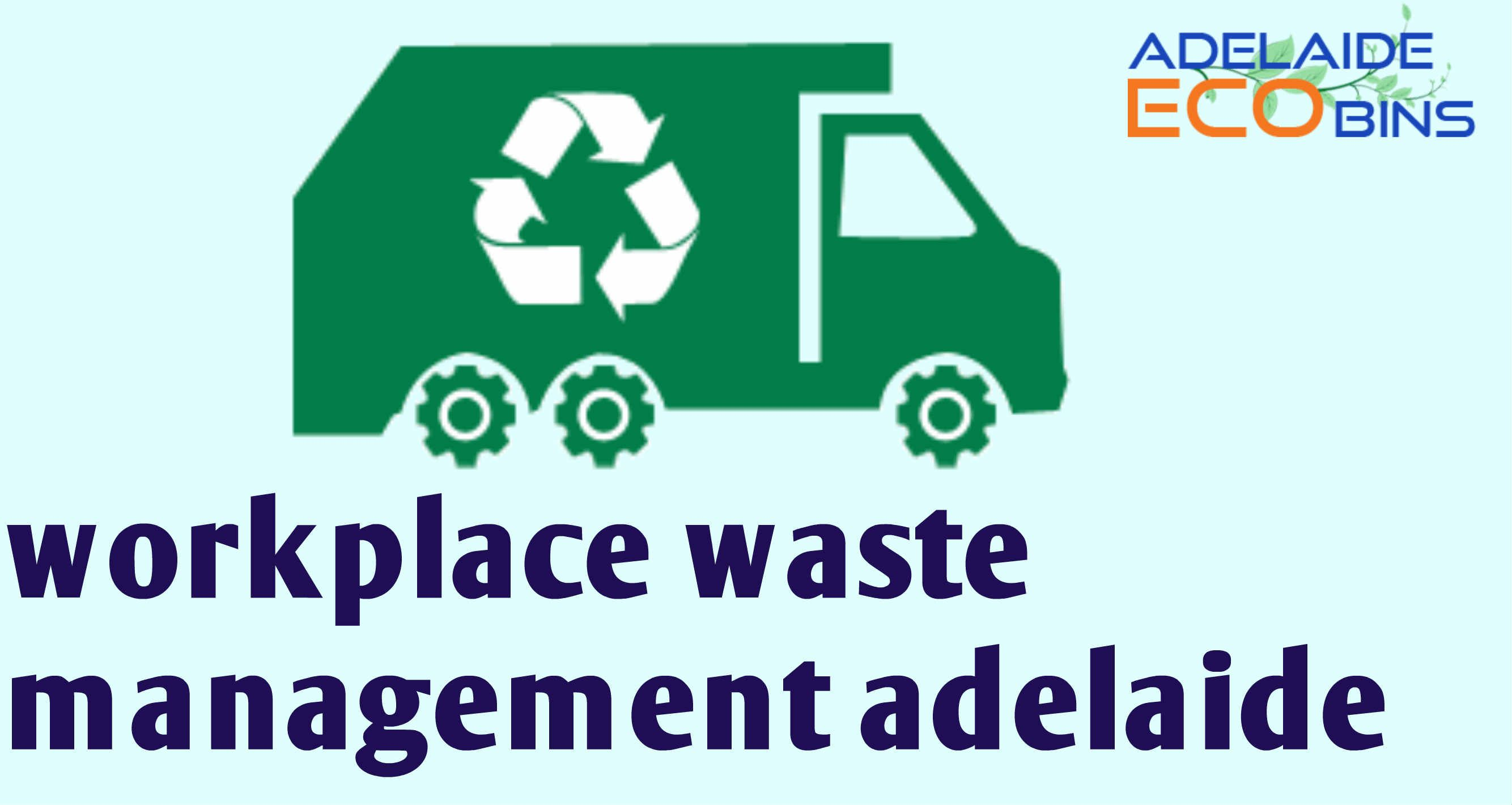 Workplace Recycling And Waste Specialists Adelaide Eco Bins Workplace Waste Removal Rubbish Removal