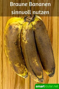 Braune Bananen nicht wegwerfen, sondern erstaunlich vielseitig weiterverarbeiten!