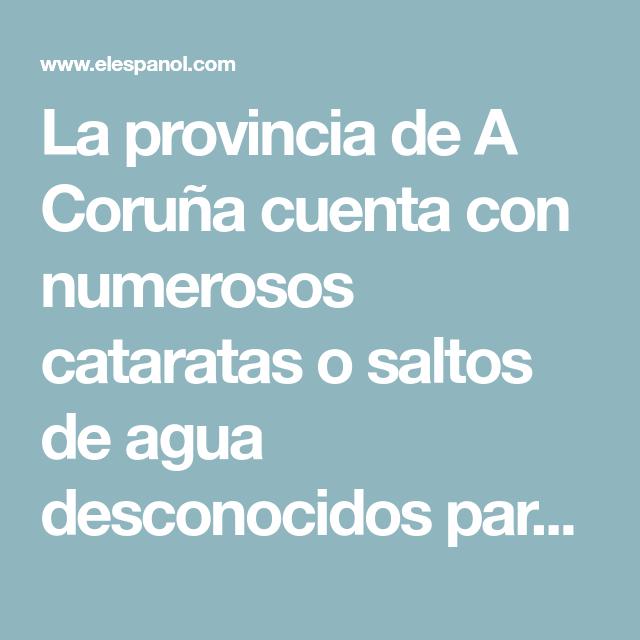 La Provincia De A Coruña Cuenta Con Numerosos Cataratas O Saltos De Agua Desconocidos Para Buena Parte De Su Población Saltos De Agua A Coruña Caidas De Agua