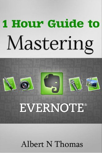 Free kindle book 1 hour guide to mastering evernote learn how you 1 hour guide to mastering evernote learn how you can organize and find everything thats important ebook albert n thomas kindle store reheart Gallery