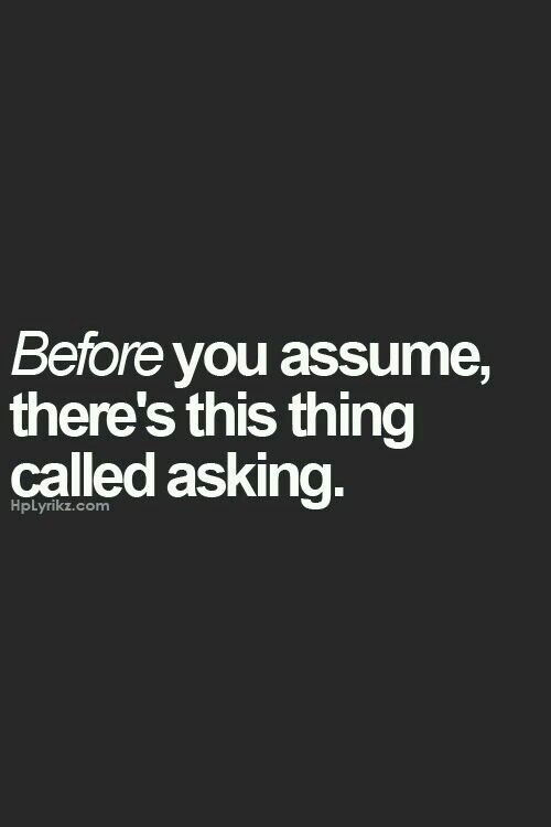 Before You Assume Words Quotes Words Quotes Life Quotes