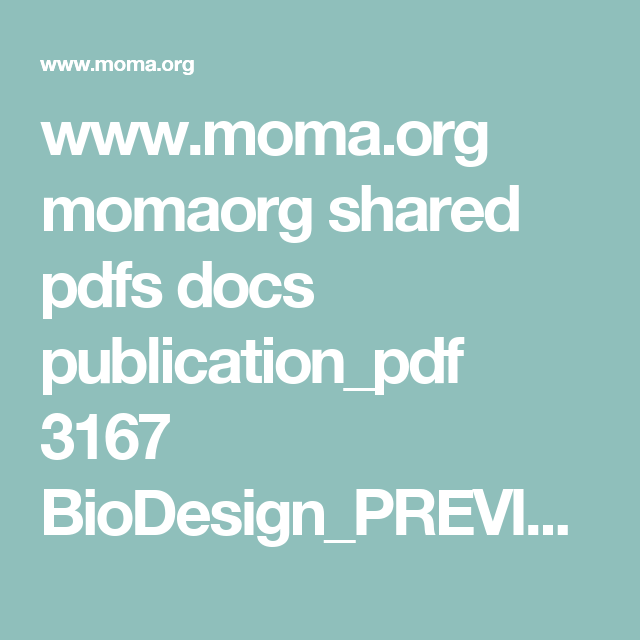 www.moma.org momaorg shared pdfs docs publication_pdf 3167 BioDesign_PREVIEW.pdf?1349967238