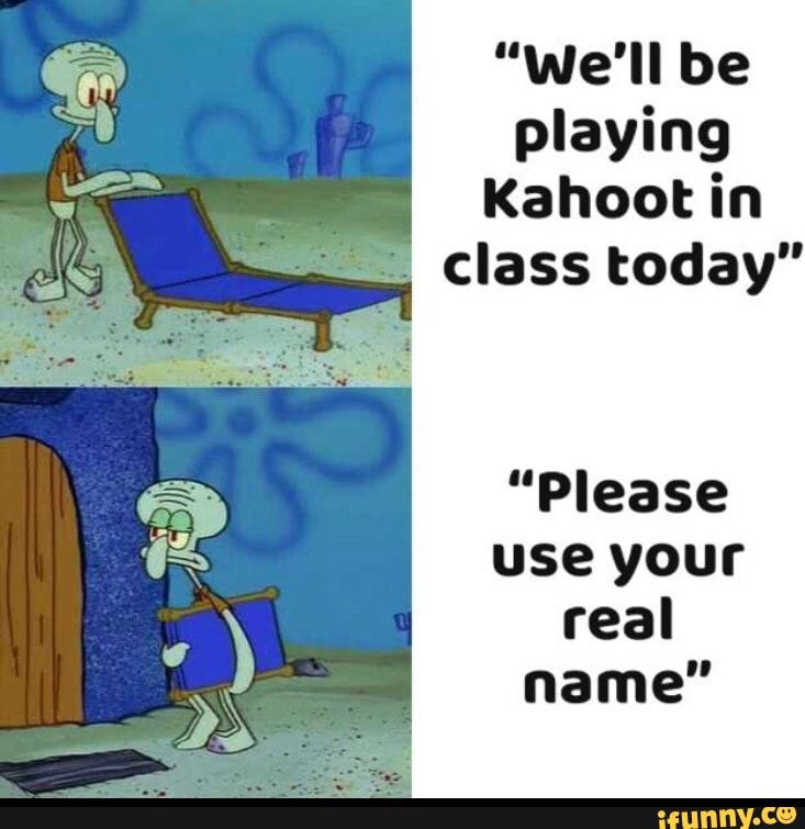 """""""We'll be playing Kahoot in .. class today"""" """"Please use"""
